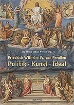 Buchcover: Friedrich Wilhelm IV. von Preußen, Politik, Kunst, Ideal